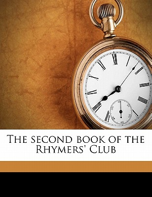The Second Book of the Rhymers' Club - Dowson, Ernest Christopher, and Sachs, Albert Parsons, and Rhymers' Club (London, England) (Creator)