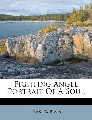 Fighting Angel Portrait of a Soul - Buck, Pearl S