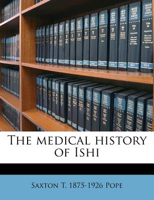 The Medical History of Ishi - Pope, Saxton T 1875
