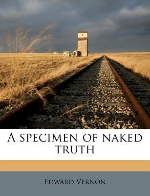 A Specimen of Naked Truth - Vernon, Edward