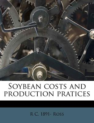 Soybean Costs and Production Pratices - Ross, R C 1891