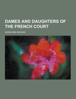 Dames and Daughters of the French Court - Brooks, Geraldine