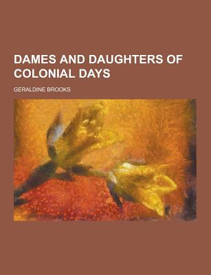 Dames and Daughters of Colonial Days - Brooks, Geraldine
