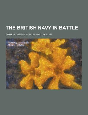 The British Navy in Battle - Pollen, Arthur Joseph Hungerford
