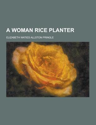 A Woman Rice Planter - Pringle, Elizabeth Waties Allston