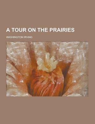 A Tour on the Prairies - Irving, Washington
