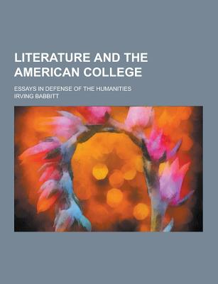 Literature and the American College; Essays in Defense of the Humanities - Babbitt, Irving