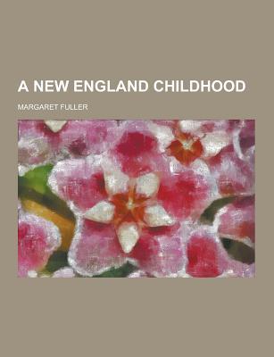 A New England Childhood - Fuller, Margaret