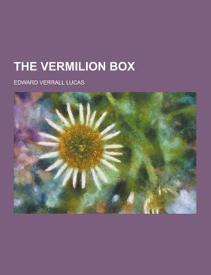 The Vermilion Box - Lucas, Edward Verrall