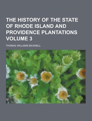The History of the State of Rhode Island and Providence Plantations Volume 3 - Bicknell, Thomas Williams