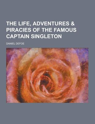 The Life, Adventures & Piracies of the Famous Captain Singleton - Defoe, Daniel