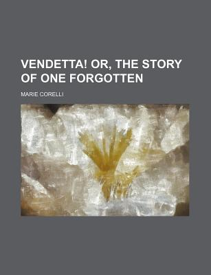 Vendetta or the Story of One Forgotten - Corelli, Marie