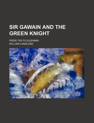 Sir Gawain and the Green Knight, Piers the Ploughman... - Langland, William, Professor