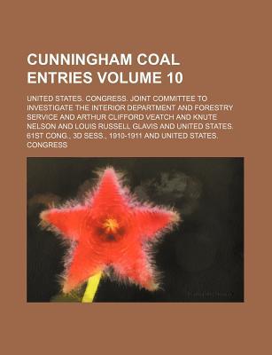Cunningham Coal Entries Volume 10 - Service, United States Congress