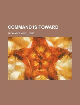 Command Is Foward - Woollcott, Alexander, Professor