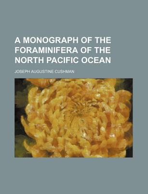A monograph of the Foraminifera of the north Pacific ocean - Cushman, Joseph Augustine