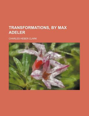 Transformations, by Max Adeler - Clark, Charles Heber