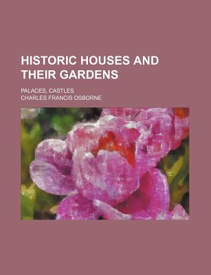 Historic Houses and Their Gardens; Palaces, Castles - Osborne, Charles Francis