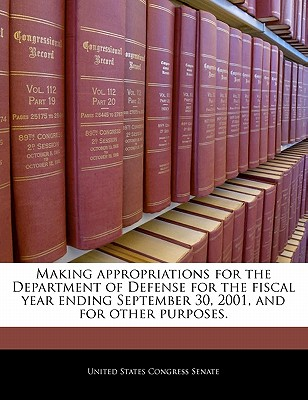 Making Appropriations for the Department of Defense for the Fiscal Year Ending September 30, 2001, and for Other Purposes. - United States Congress House of Represen (Creator)