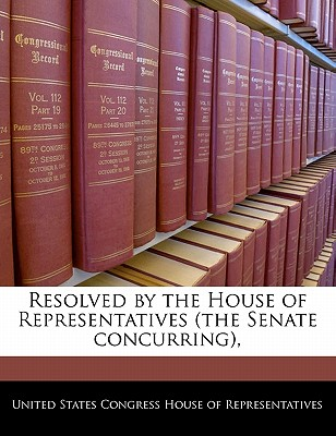 Resolved by the House of Representatives (the Senate Concurring), - United States Congress House of Represen (Creator)