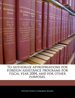 To Authorize Appropriations for Foreign Assistance Programs for Fiscal Year 2004, and for Other Purposes. - United States Congress Senate (Creator)