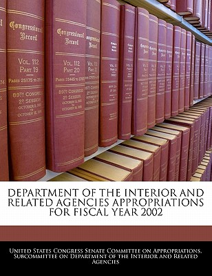 Department of the Interior and Related Agencies Appropriations for Fiscal Year 2002 - United States Congress Senate Committee (Creator)