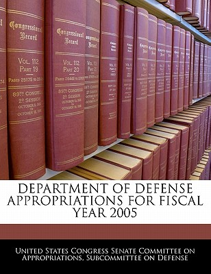 Department of Defense Appropriations for Fiscal Year 2005 - United States Congress Senate Committee (Creator)