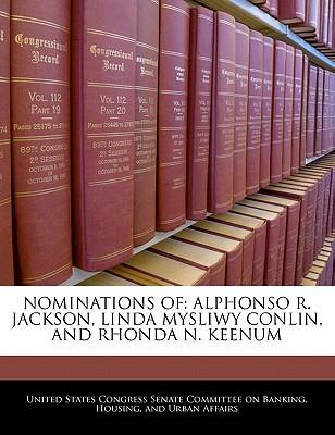 Nominations of: Alphonso R. Jackson, Linda Mysliwy Conlin, and Rhonda N. Keenum - United States Congress Senate Committee (Creator)