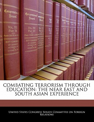 Combating Terrorism Through Education: The Near East and South Asian Experience - United States Congress Senate Committee (Creator)
