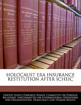Holocaust Era Insurance Restitution After Icheic - United States Congress Senate Committee (Creator)