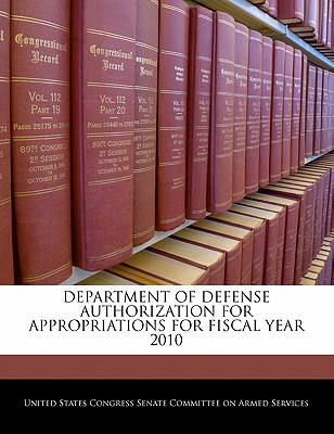 Department of Defense Authorization for Appropriations for Fiscal Year 2010 - United States Congress Senate Committee (Creator)