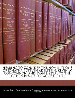 Hearing to Consider the Nominations of Jonathan Steven Adelstein, Kevin W. Conconnon, and Evan J. Segal to the U.S. Department of Agriculture - United States Congress Senate Committee (Creator)