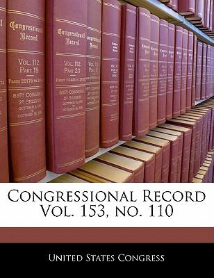 Congressional Record Vol. 153, No. 110 - United States Congress (Creator)
