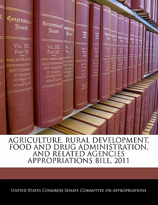 Agriculture, Rural Development, Food and Drug Administration, and Related Agencies Appropriations Bill, 2011 - United States Congress Senate Committee (Creator)
