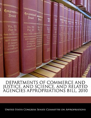 Departments of Commerce and Justice, and Science, and Related Agencies Appropriations Bill, 2010 - United States Congress Senate Committee (Creator)