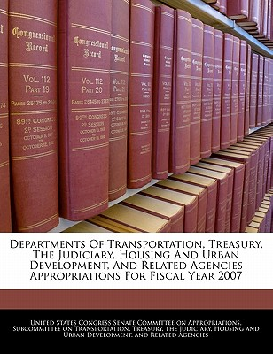 Departments of Transportation, Treasury, the Judiciary, Housing and Urban Development, and Related Agencies Appropriations for Fiscal Year 2007 - United States Congress Senate Committee (Creator)