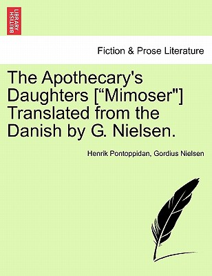 "The Apothecary's Daughters [""Mimoser""] Translated from the Danish by G. Nielsen. - Pontoppidan, Henrik, and Nielsen, Gordius"