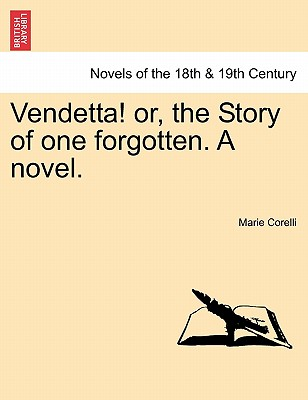 Vendetta! Or, the Story of One Forgotten. a Novel. - Corelli, Marie