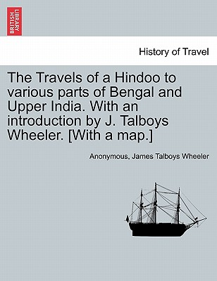 The Travels of a Hindoo to Various Parts of Bengal and Upper India. with an Introduction by J. Talboys Wheeler. [With a Map.] Vol. II. - Anonymous, and Wheeler, James Talboys