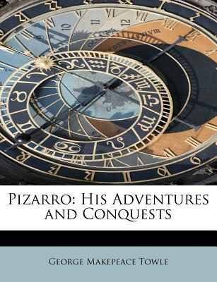 Pizarro: His Adventures and Conquests - Towle, George Makepeace