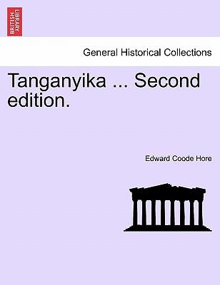 Tanganyika ... Second Edition. - Hore, Edward Coode