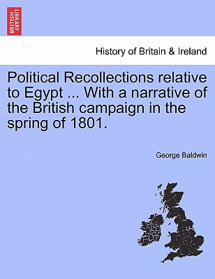 Political Recollections Relative to Egypt ... with a Narrative of the British Campaign in the Spring of 1801. - Baldwin, George