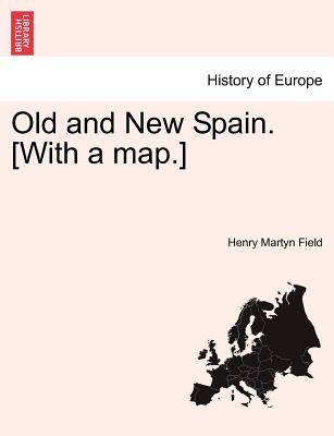 Old and New Spain. [With a Map.] - Field, Henry Martyn