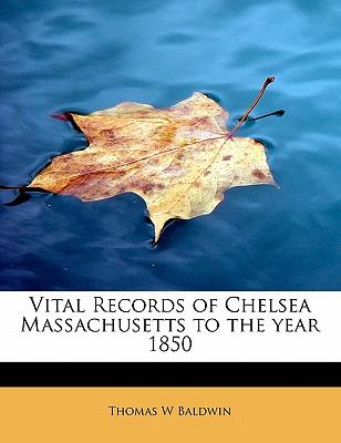 Vital Records of Chelsea Massachusetts to the Year 1850 - Baldwin, Thomas W