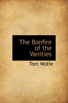 The Bonfire of the Vanities - Wolfe, Tom