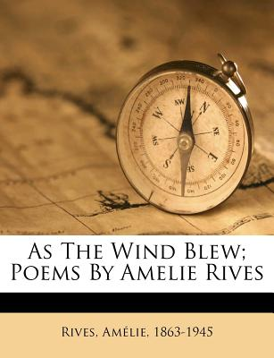 As the Wind Blew; Poems by Amelie Rives - Rives, Amelie