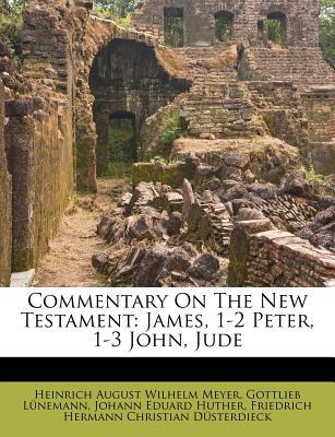 Commentary on the New Testament: James, 1-2 Peter, 1-3 John, Jude - L Nemann, Gottlieb, and Heinrich August Wilhelm Meyer (Creator), and Huther, Johann Eduard (Creator)