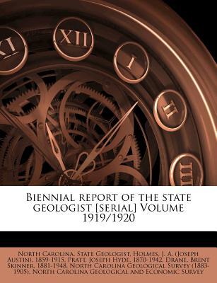 Biennial Report of the State Geologist [Serial] Volume 1919/1920 - North Carolina State Geologist (Creator), and Holmes, J A, Ph.D. (Creator), and Pratt, Joseph Hyde 1870 (Creator)