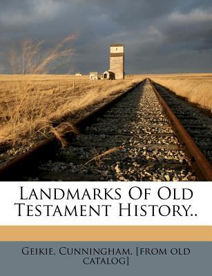Landmarks of Old Testament History.. - Geikie, Cunningham (Creator)