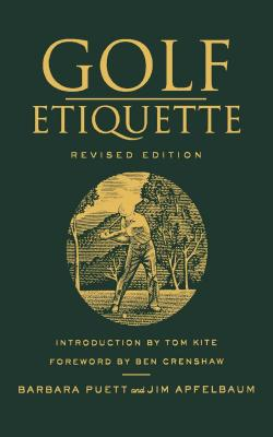 Golf Etiquette - Puett, Barbara, and Apfelbaum, Jim, and Crenshaw, Ben (Foreword by)